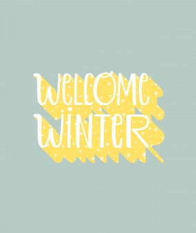 Welcome winter - cozy typography phrase for winter time.