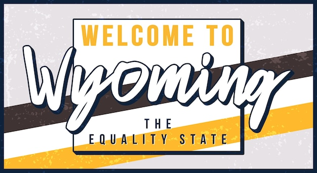 Welcome to wyoming vintage rusty metal sign. state map in grunge style with typography hand drawn lettering.