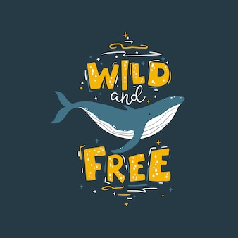 Whale: wild and free. colorful illustration with lettering in simple cartoon hand-drawn style on a dark background. a childish scandinavian picture is ideal for postcards, textiles, t-shirts