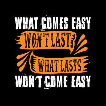 What comes easy won't lasts