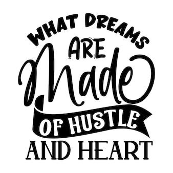 What dreams are made of hustle  heart unique typography element premium vector design