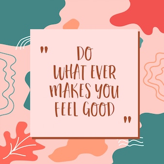 Do what ever makes you feel good, beautiful motivation typography quotes lettering on abstract background