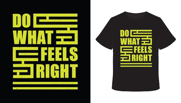 Do what feels right typography t-shirt design