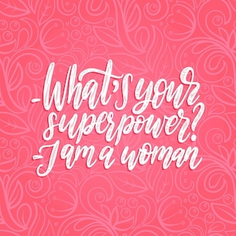 What is your superpower. i am a woman hand lettering. calligraphic illustration of feminist movement on pink.