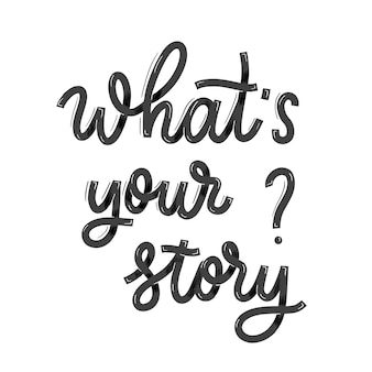 What's your story? card  with calligraphy. hand drawn  modern lettering.