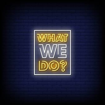 What we do neon signs style text