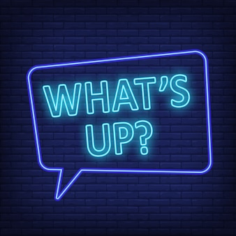 Whats up neon sign. speech bubble with text