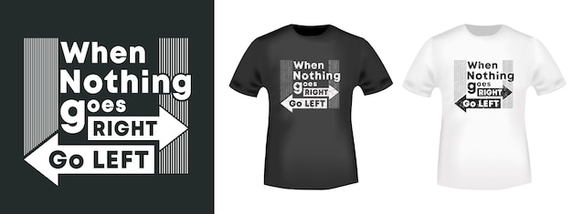 When nothing goes right go left, t-shirt print
