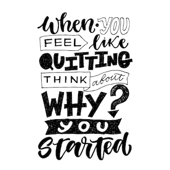When you feel like quitting, think about why you started. motivational quote, inspirational vector lettering.