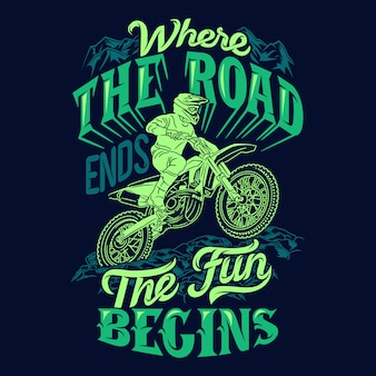 Where the road ends the fun begins motocross quotes sayings