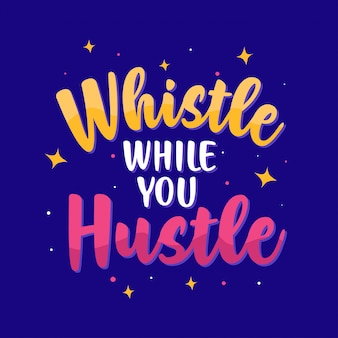 Whistle while you hustle. best inspirational quotes lettering typography
