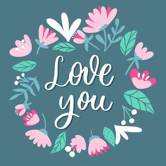 White love you  lettering inscription with flowers. love card.