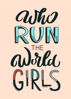 Who run the world girls - unique hand drawn inspirational girl power quote. handwritten typography lettering