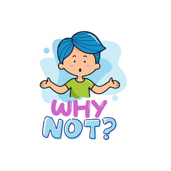 Why not? with character boy cartoon illustration