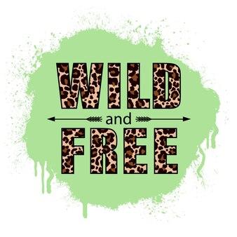 Дикий и свободный. вдохновляющий лозунг с рисунком леопарда цвета на белом фоне.