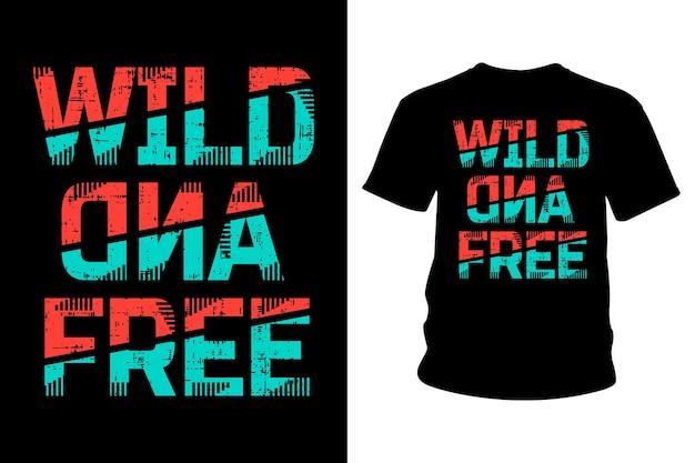 Дикий и бесплатный лозунг типографики футболки