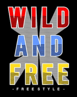 Wild and free typography for print t shirt