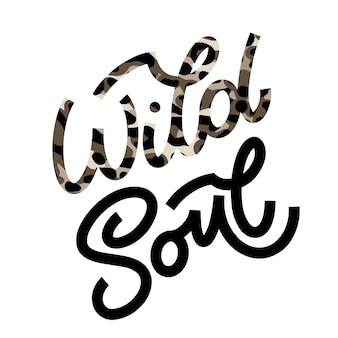 Надпись wild soul в стиле каракули. рисованной вдохновляющие и мотивационные цитаты. дизайн для печати, плаката, открытки, приглашения, футболки, значков и наклейки. векторная иллюстрация