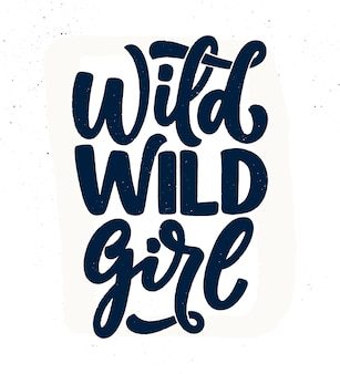 Wild wild girl - hand drawn lettering. funny phrase for print and poster design