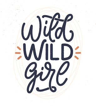 Wild wild girl - hand drawn  lettering. inspirational feminism slogan. girl power quote.