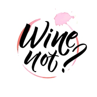 Wine not funny saying for cafe and bar tshirt design brush calligraphy on spoiled wine stain