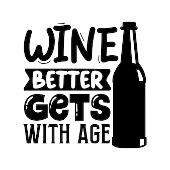 Вино становится лучше с возрастом. надпись premium vector design