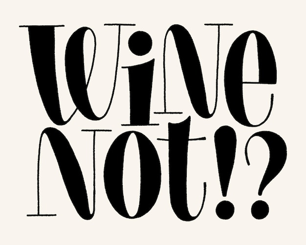 Wine not hand lettering