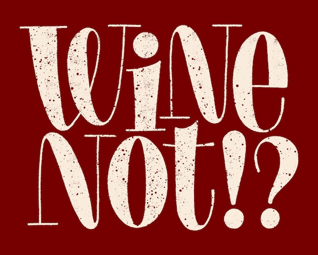 Wine not handdrawn typography text for restaurant winery vineyard festival