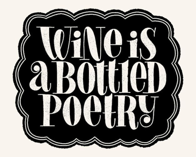 Wine is a bottled poetry hand lettering typography text for restaurant winery vineyard festival