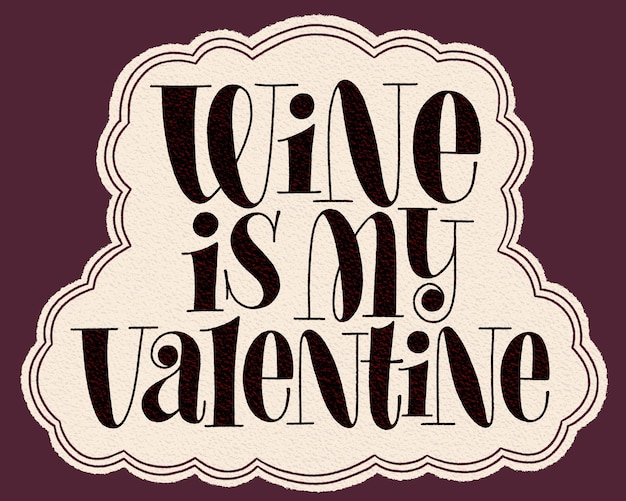 Wine is my valentine hand lettering typography text for restaurant winery vineyard festival