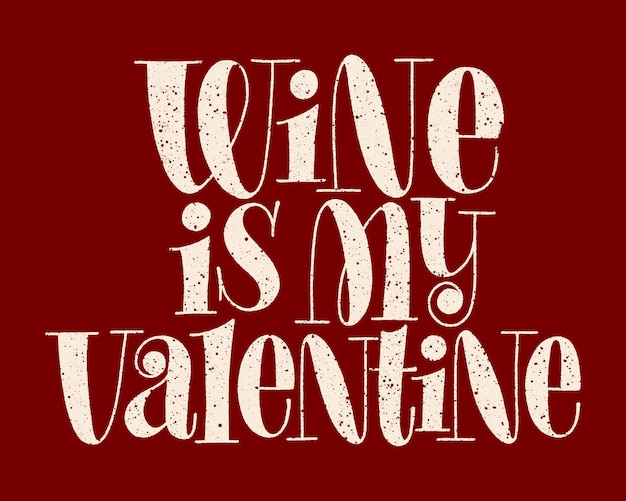 Wine is my valentine hand lettering