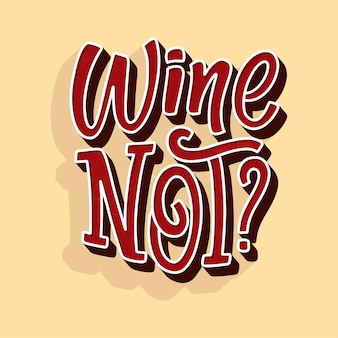 Wine not lettering composition in modern style.