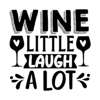 Вино немного смейтесь много надпись премиум векторный дизайн