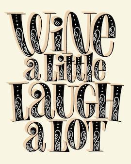 Wine a little laugh a lot hand lettering