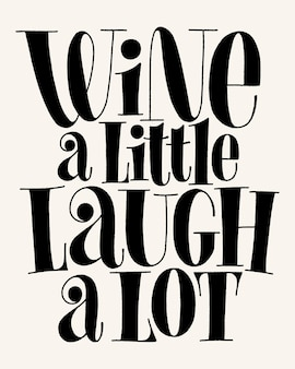 Wine a little laugh a lot vector hand lettering typography text for restaurant winery vineyard