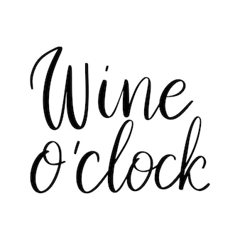 Wine o clock - vector quote. positive funny saying for poster in cafe and bar, t shirt design. graphic wine lettering in ink calligraphy style. vector illustration isolated on white background.