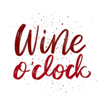 Wine o clock - vector quote. positive funny saying for poster in cafe and bar, t shirt design. graphic wine lettering ink calligraphy style with drops. vector illustration isolated on white background