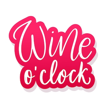 Wine o clock  vector quote positive funny saying for poster in cafe and bar t shirt design