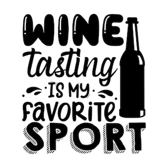 Дегустация вин - мой любимый вид спорта. надпись premium vector