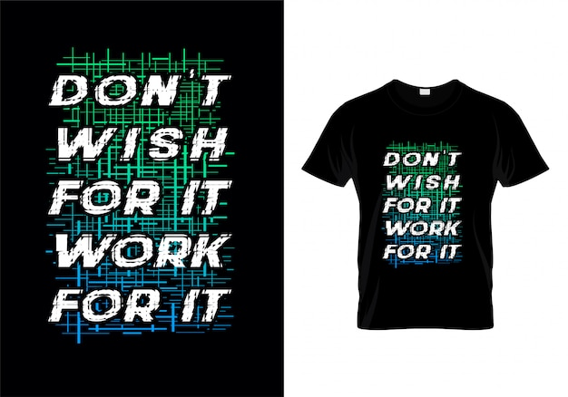 Don't wish for it work for it typography t shirt design vector