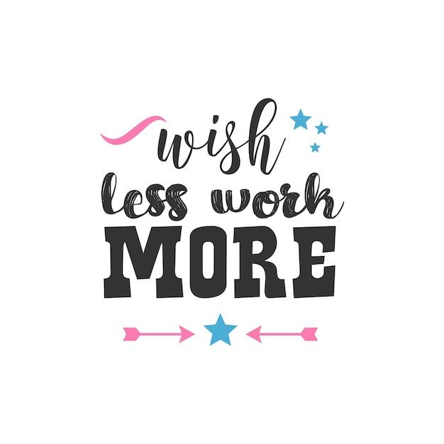 Желаю меньше работать, больше, вдохновляющий дизайн цитат