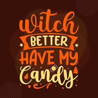 Witch better have my candy typography premium vector design quote template