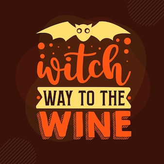 Witch way to the wine typography premium vector design quote template
