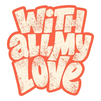 With all my love handdrawn lettering typography quote about love for valentines day and wedding