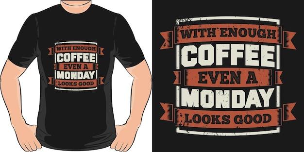 충분한 커피로 월요일도 좋아 보인다. 독특하고 트렌디 한 티셔츠 디자인