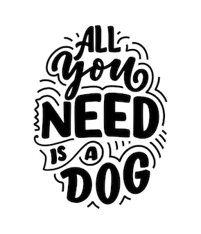 With funny phrase. hand drawn inspirational quote about dogs.