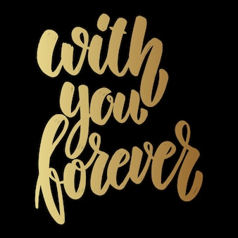 With you forever. lettering phrase on dark background. design element for poster, card, banner.