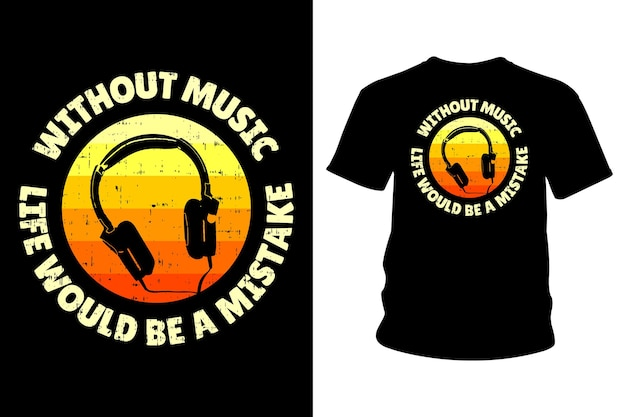 Without music life would be a mistake slogan t shirt design