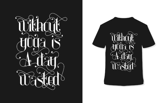 Without yoga is a day wasted typography t-shirt design