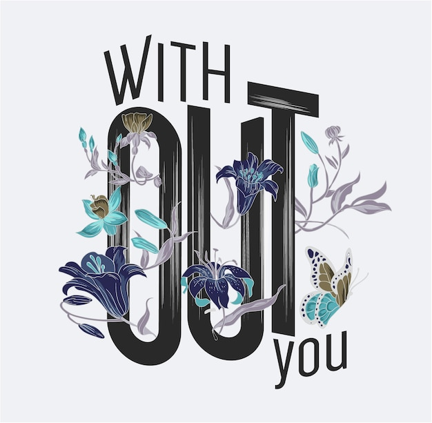 Without you slogan with flower in negative color